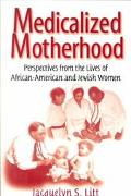 Medicalized Motherhood Perspectives from the Lives of African-American and Jewish Women