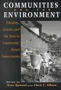 Communities and the Environment Ethnicity, Gender, and the State in Community-Based Conserva...