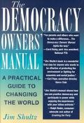 Democracy Owners' Manual A Practical Guide to Changing the World