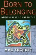 Born to Belonging Writings on Spirit and Justice