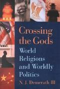 Crossing the Gods: World Religions and Worldly Politics