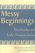 Messy Beginnings Postcoloniality and Early American Studies