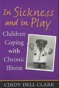 In Sickness and in Play Children Coping With Chronic Illness