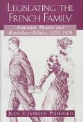 Legislating the French Family Feminism, Theater, and Republican Politics 1870-1920