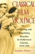 Classical Film Violence Designing and Regulating Brutality in Hollywood Cinema, 1930-1968