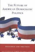 Future of American Democratic Politics Principles and Practices