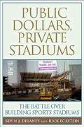 Public Dollars, Private Stadiums The Battle over Building Sports Stadiums