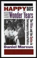 Happy Days and Wonder Years The Fifties and the Sixties in Contemporary Cultural Politics