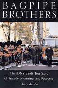 Bagpipe Brothers The Fdny Band's True Story of Tragedy, Mourning, and Recovery