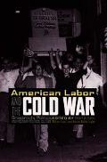 American Labor and the Cold War Grassroots Politics and Postwar Political Culture