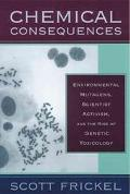Chemical Consequences Environmental Mutagens, Scientist Activism, and the Rise of Genetic To...