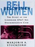 Bellwomen The Story of the Landmark At&t Sex Discrimination Case