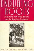 Enduring Roots Encounters With Trees, History, and the American Landscape