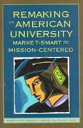 Remaking the American University Market-Smart and Mission-Centered