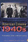 American Cinema of the 1940s Themes And Variations