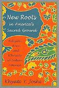 New Roots in America's Sacred Ground Religion, Race, And Ethnicity in Indian America