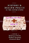 History And Health Policy in the United States Putting the Past Back in