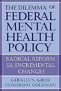Dilemma of Federal Mental Health Policy Radical Reform or Incremental Change?