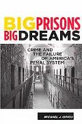 Big Prisons, Big Dreams Crime and the Failure of America's Penal System