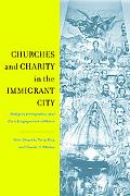 Churches and Charity in the Immigrant City: Religion, Immigration, and Civic Engagement in M...