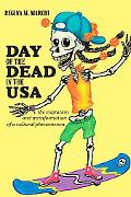 Day of the Dead in the USA: The Migration and Transformation of a Cultural Phenomenon