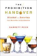 The Prohibition Hangover: Alcohol in America from Demon Rum to Cult Cabernet