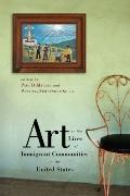 Art in the Lives of Immigrant Communities in the United States (Rugers Series on the Public ...