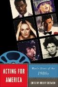 Acting for America: Movie Stars of the 1980s (Star Decades)