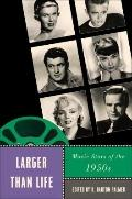 Larger than Life: Movie Stars of the 1950s (Star Decades)