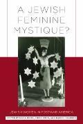 Jewish Feminine Mystique? : Jewish Women in Postwar America