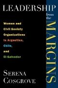 Leadership from the Margins : Women and Civil Society Organizations in Argentina, Chile, and...