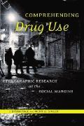 Comprehending Drug Use : Ethnographic Research at the Social Margins