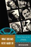 What Dreams Were Made Of: Movie Stars of the 1940s (Star Decades: American Culture/American ...