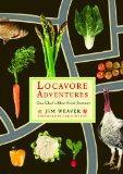 Locavore Adventures: One Chef's Slow Food Journey (Rivergate Book)