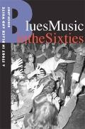 Blues Music in the Sixties : A Story in Black and White