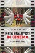 Digital Visual Effects in Cinema : The Seduction of Reality