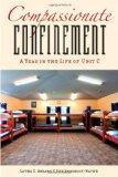 Compassionate Confinement: A Year in the Life of Unit C (Critical Issues in Crime and Society)