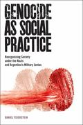 Genocide As Social Practice : Reorganizing Society under the Nazis and Argentina's Military ...