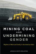 Mining Coal and Undermining Gender : Rhythms of Work and Family in the American West