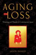 Aging and Loss : Mourning and Maturity in Contemporary Japan