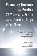 Veterinary Medicine and Practice 25 Years in the Future and the Economic Steps to Get There