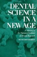 Dental Science in a New Age A History of the National Institute of Dental Research