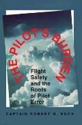The Pilot's Burden; Flight Safety and the Roots of Pilot Error - Robert N. Buck - Hardcover