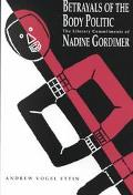 Betrayals of the Body Politic The Literary Commitments of Nadine Gordimer