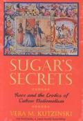 Sugar's Secrets Race and the Erotics of Cuban Nationalism
