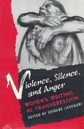 Violence, Silence, and Anger Women's Writing As Transgression
