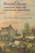 Bound Away Virginia and the Westward Movement