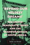 Beyond Our Wildest Dreams The United Democratic Front and the Transformation of South Africa