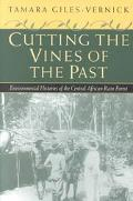 Cutting the Vines of the Past Environmental Histories of the Central African Rain Forest