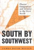 South by Southwest Planter Emigration and Identity in the Slave South